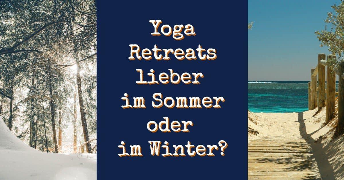 Yoga Retreats im Sommer oder im Winter?