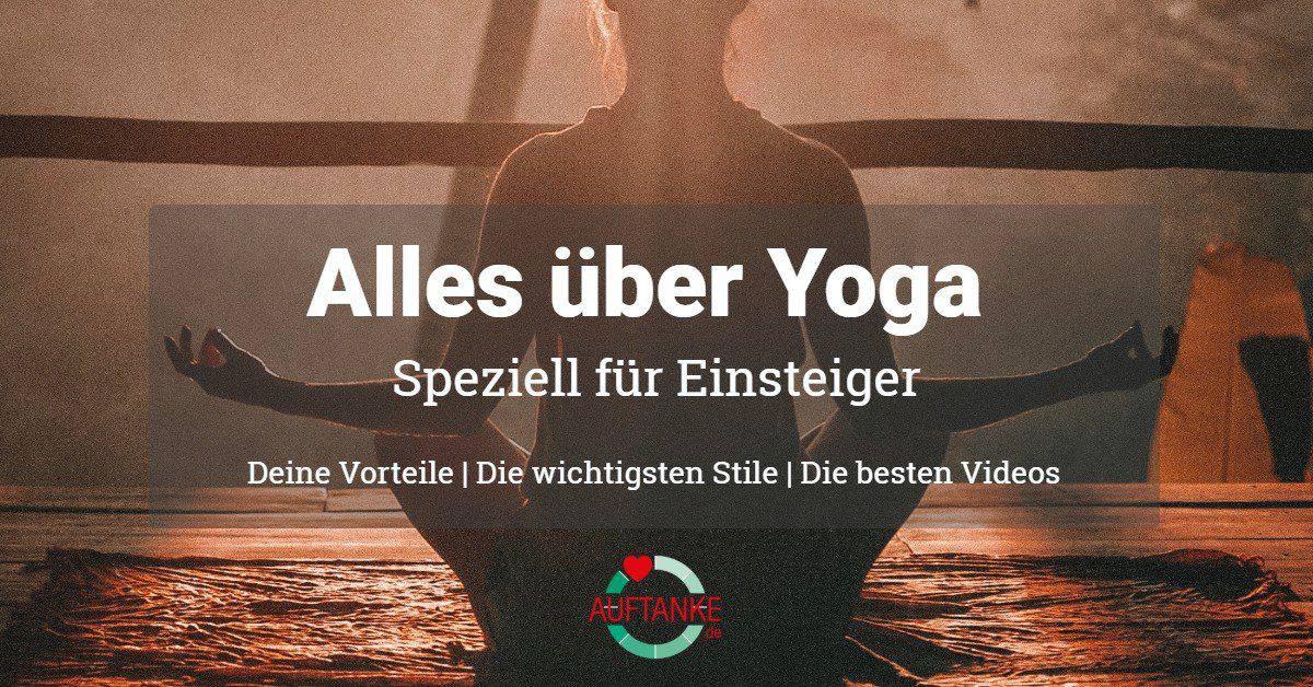 Alles über Yoga - Speziell für Einsteiger - die wichtigsten Stile, die besten Videos, deine Vorteile