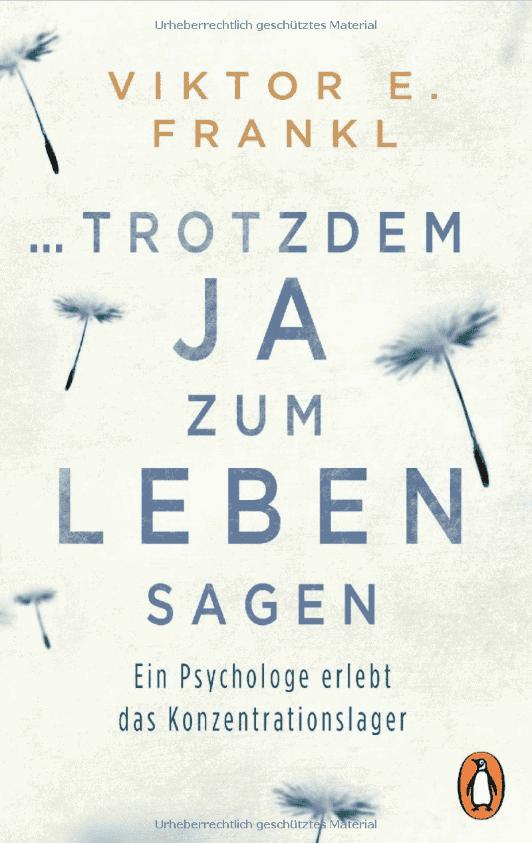 Die besten Bücher zur Persönlichkeitsentwicklung: Viktor E. Frankl - Trotzdem JA zum Leben sagen - Ein Psychologe erlebt das Konzentrationslager Buchempfehlung