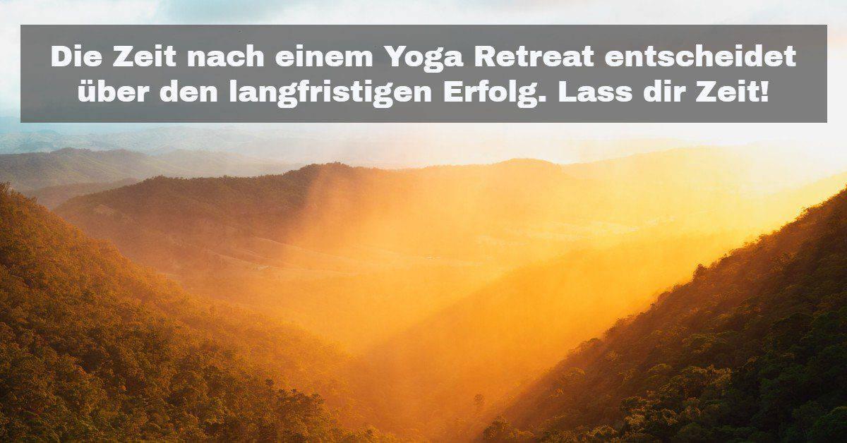 Die Zeit nach einem Yoga Retreat entscheidet über den langfristigen Erfolg. Lass dir Zeit!
