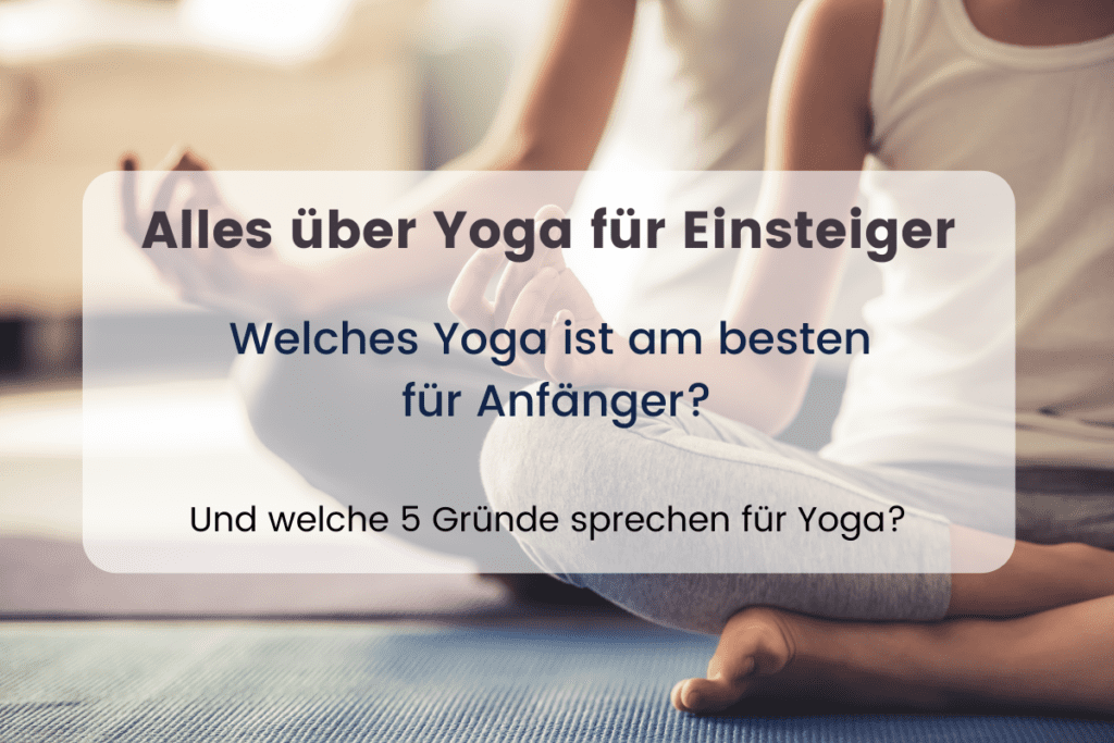 Alles über Yoga - Welches ist das beste Yoga für Anfänger?